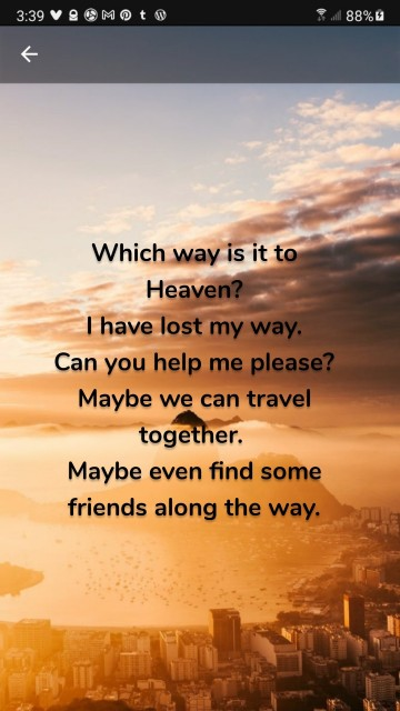 Which way is it to Heaven? I have lost my way. Can you help me please? Maybe we can travel together. Maybe even find some friends along the way.